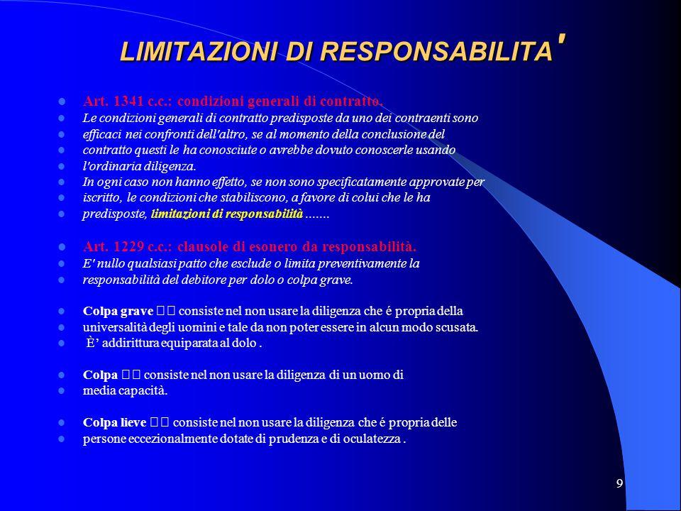 9 LIMITAZIONI DI RESPONSABILITA ' Art. 1341 c.c.: condizioni generali di contratto. Le condizioni generali di contratto predisposte da uno dei contrae