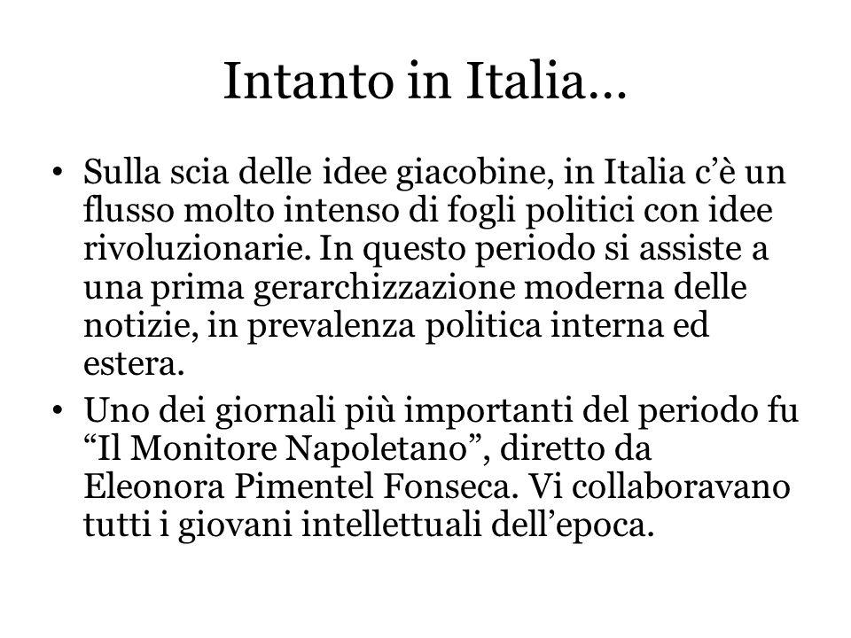 Intanto in Italia… Sulla scia delle idee giacobine, in Italia c'è un flusso molto intenso di fogli politici con idee rivoluzionarie. In questo periodo
