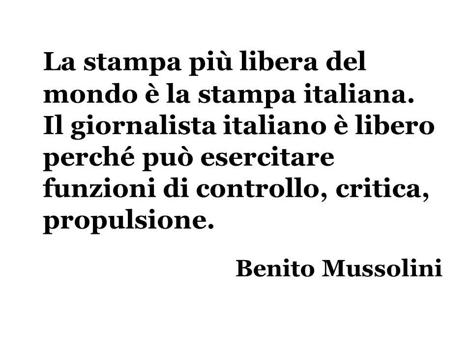 La stampa più libera del mondo è la stampa italiana. Il giornalista italiano è libero perché può esercitare funzioni di controllo, critica, propulsion