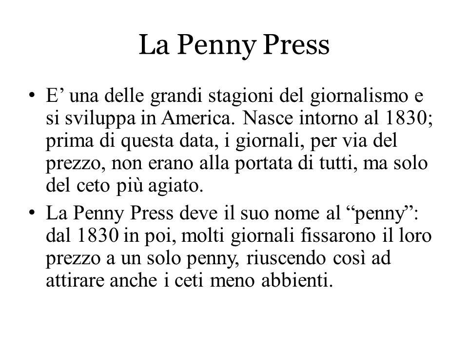 La Penny Press E' una delle grandi stagioni del giornalismo e si sviluppa in America. Nasce intorno al 1830; prima di questa data, i giornali, per via