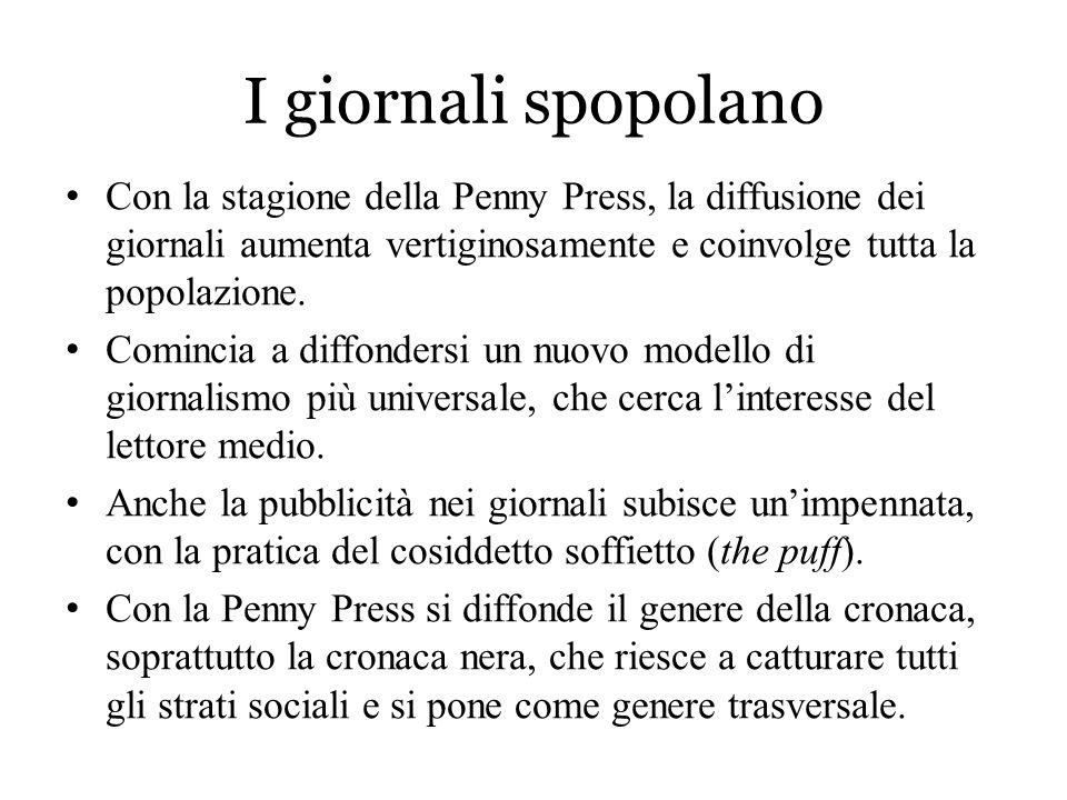 I giornali spopolano Con la stagione della Penny Press, la diffusione dei giornali aumenta vertiginosamente e coinvolge tutta la popolazione. Comincia