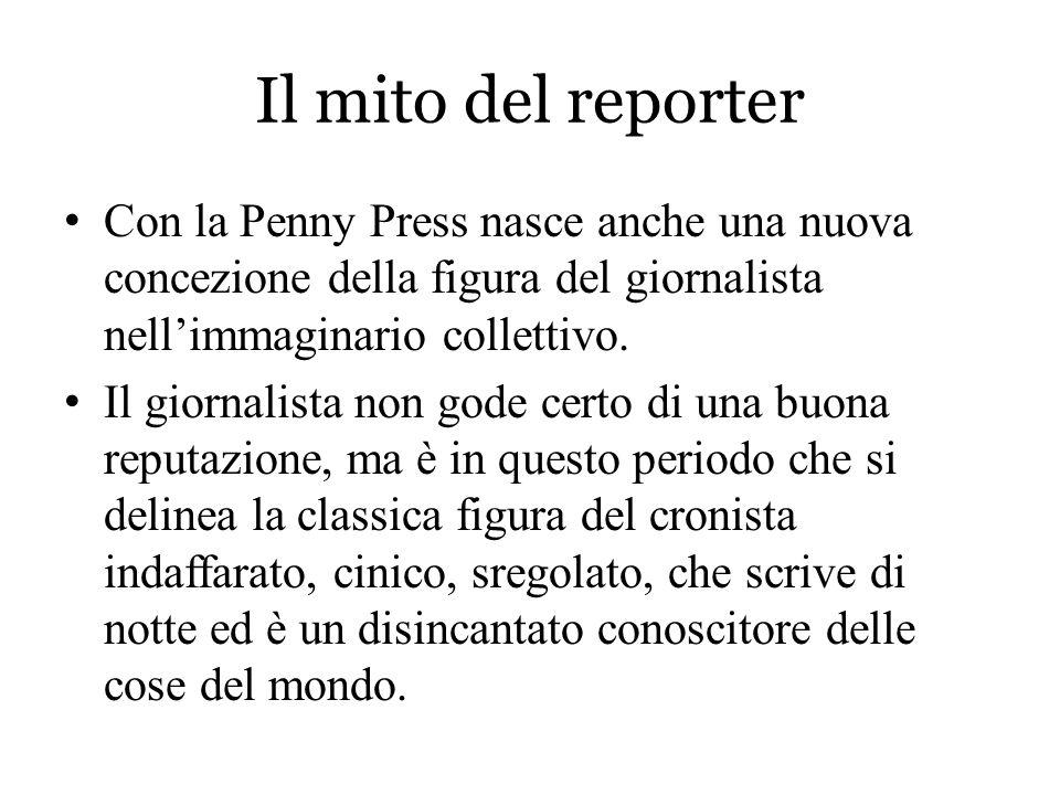 Il mito del reporter Con la Penny Press nasce anche una nuova concezione della figura del giornalista nell'immaginario collettivo. Il giornalista non