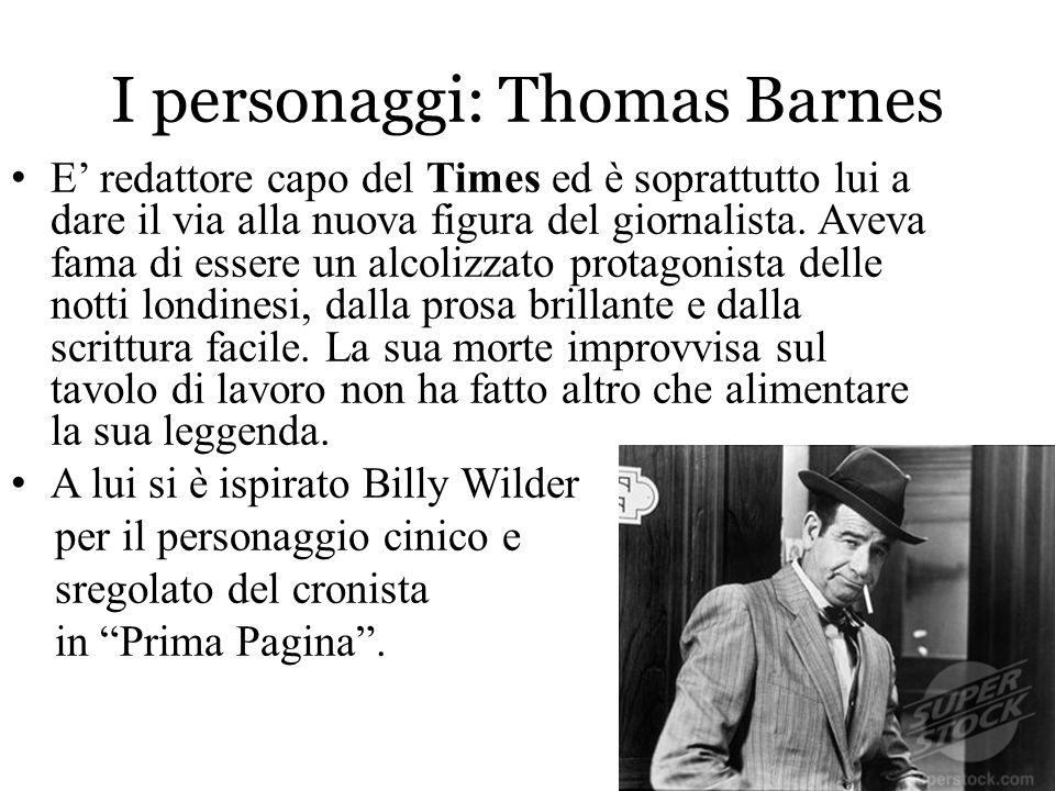 I personaggi: Thomas Barnes E' redattore capo del Times ed è soprattutto lui a dare il via alla nuova figura del giornalista. Aveva fama di essere un