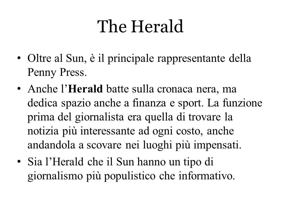 The Herald Oltre al Sun, è il principale rappresentante della Penny Press. Anche l'Herald batte sulla cronaca nera, ma dedica spazio anche a finanza e