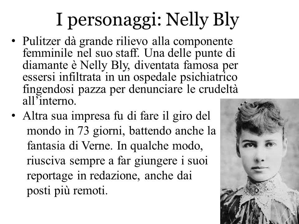 I personaggi: Nelly Bly Pulitzer dà grande rilievo alla componente femminile nel suo staff. Una delle punte di diamante è Nelly Bly, diventata famosa