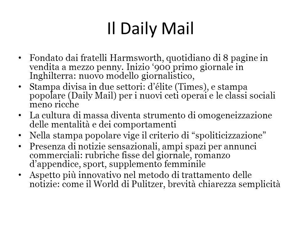 Il Daily Mail Fondato dai fratelli Harmsworth, quotidiano di 8 pagine in vendita a mezzo penny. Inizio '900 primo giornale in Inghilterra: nuovo model