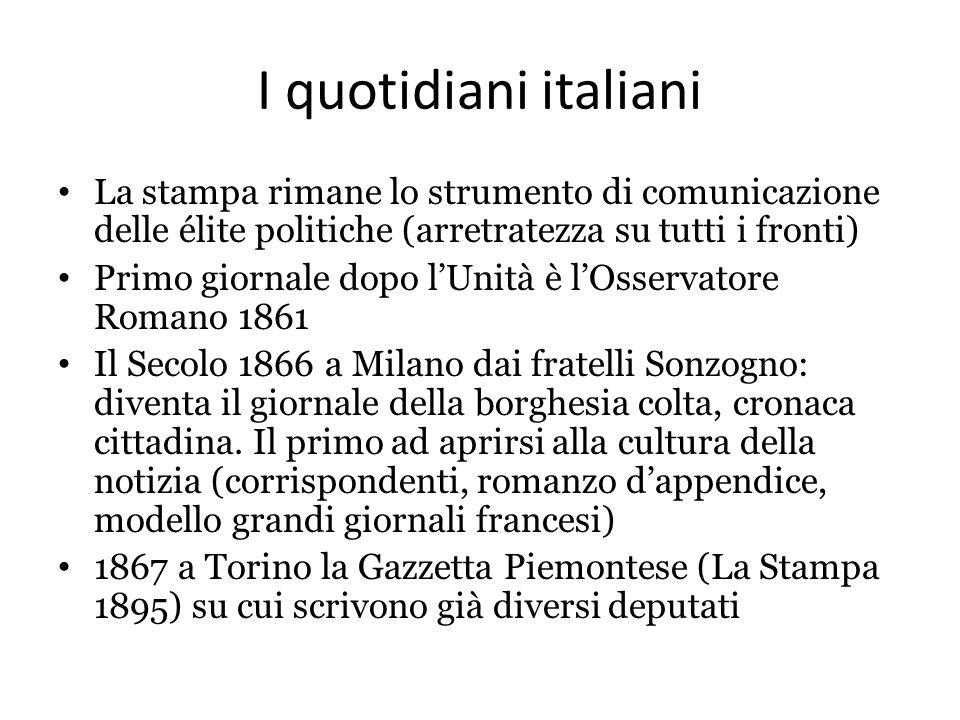 I quotidiani italiani La stampa rimane lo strumento di comunicazione delle élite politiche (arretratezza su tutti i fronti) Primo giornale dopo l'Unit