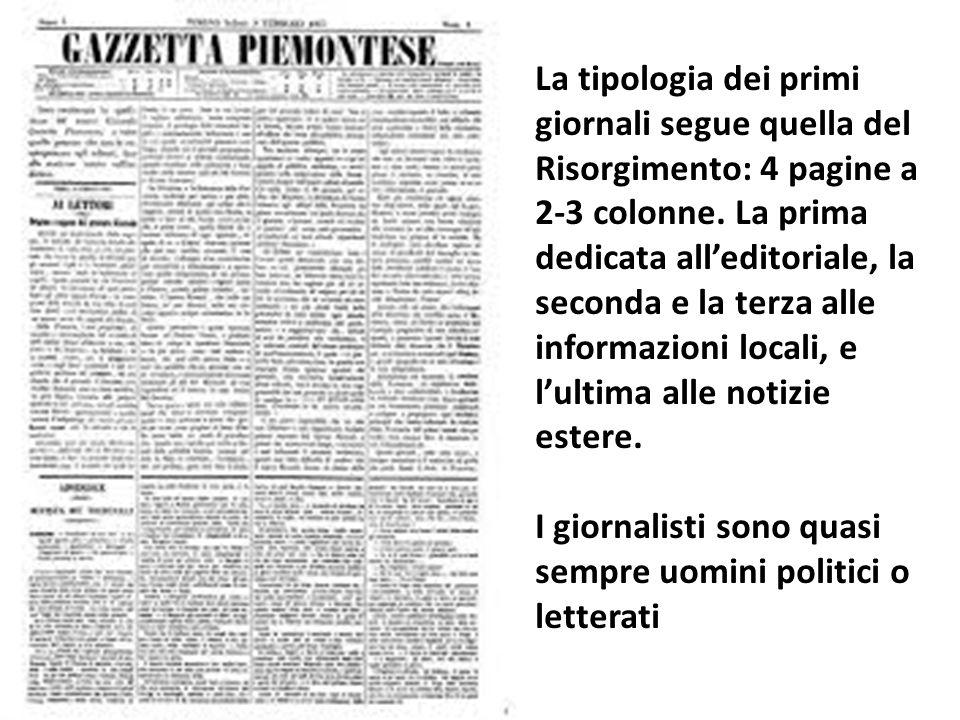 La tipologia dei primi giornali segue quella del Risorgimento: 4 pagine a 2-3 colonne. La prima dedicata all'editoriale, la seconda e la terza alle in