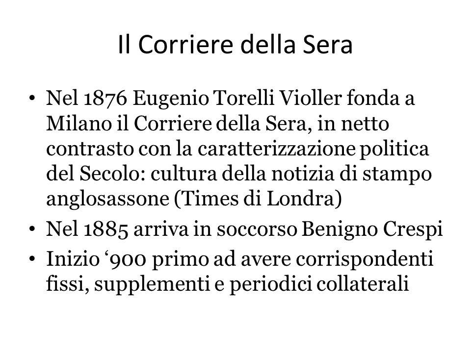Il Corriere della Sera Nel 1876 Eugenio Torelli Violler fonda a Milano il Corriere della Sera, in netto contrasto con la caratterizzazione politica de