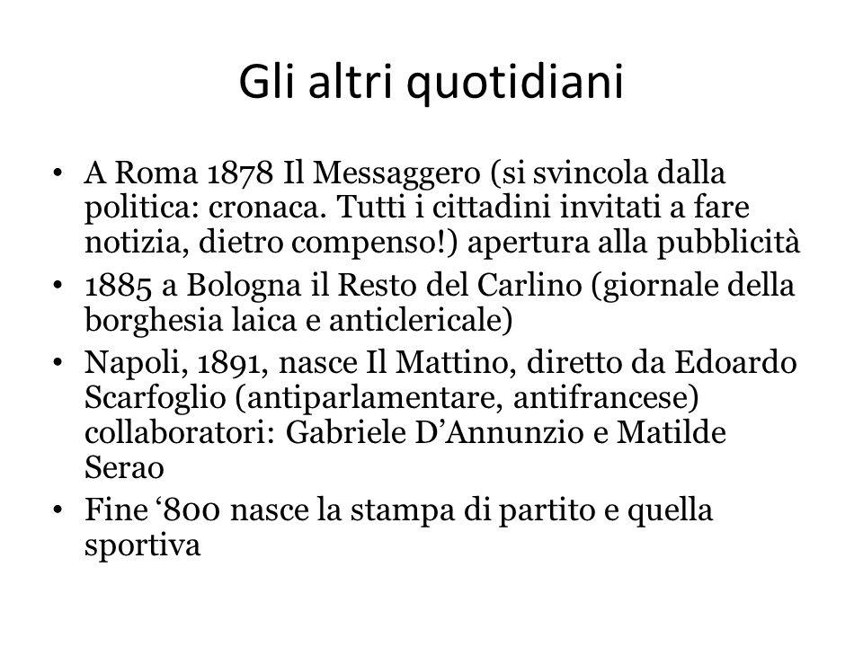 Gli altri quotidiani A Roma 1878 Il Messaggero (si svincola dalla politica: cronaca. Tutti i cittadini invitati a fare notizia, dietro compenso!) aper