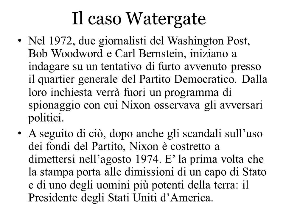 Il caso Watergate Nel 1972, due giornalisti del Washington Post, Bob Woodword e Carl Bernstein, iniziano a indagare su un tentativo di furto avvenuto