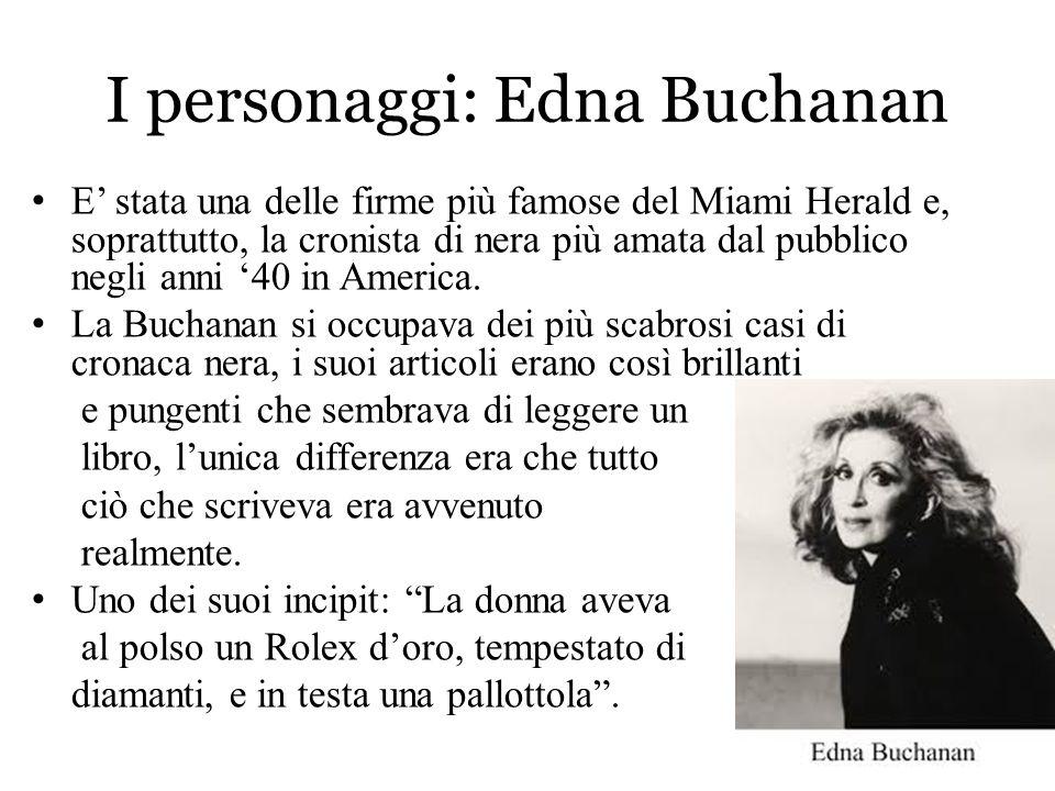 I personaggi: Edna Buchanan E' stata una delle firme più famose del Miami Herald e, soprattutto, la cronista di nera più amata dal pubblico negli anni