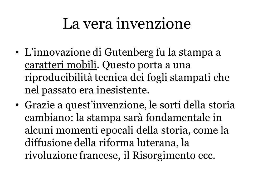 La vera invenzione L'innovazione di Gutenberg fu la stampa a caratteri mobili. Questo porta a una riproducibilità tecnica dei fogli stampati che nel p