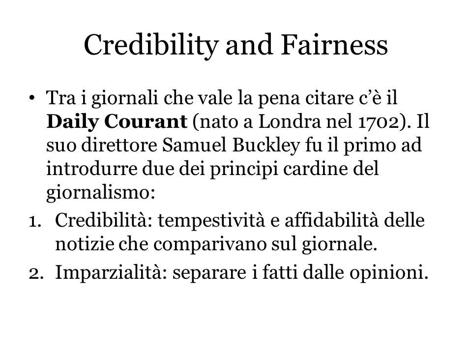 Credibility and Fairness Tra i giornali che vale la pena citare c'è il Daily Courant (nato a Londra nel 1702). Il suo direttore Samuel Buckley fu il p
