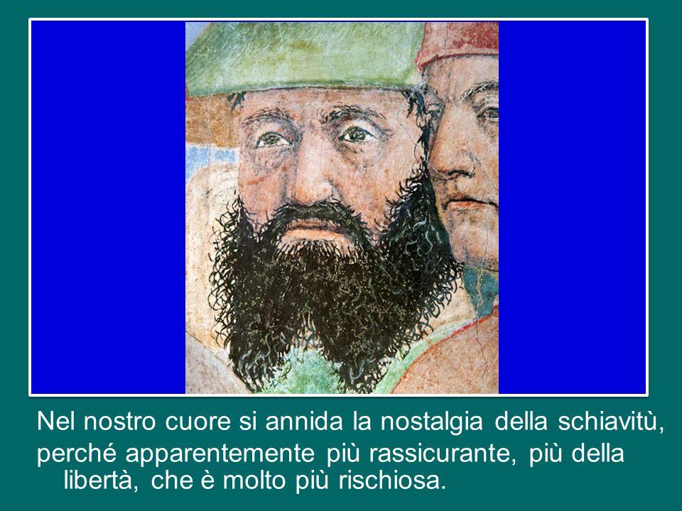 Diceva qualche giorno fa un grande artista italiano che per il Signore fu più facile togliere gli israeliti dall'Egitto che togliere l'Egitto dal cuor