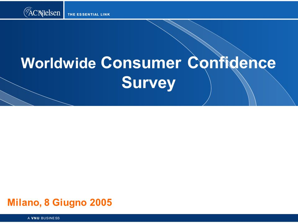 1 Copyright © 2003 ACNielsen a VNU business Worldwide Consumer Confidence Survey Milano, 8 Giugno 2005