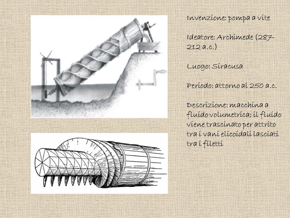 Invenzione: pompa a vite Ideatore: Archimede (287- 212 a.c.) Luogo: Siracusa Periodo: attorno al 250 a.c. Descrizione: macchina a fluido volumetrica;