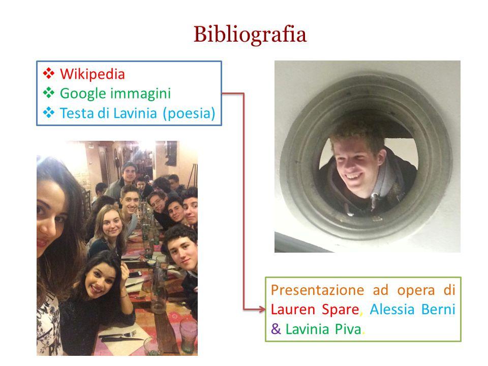  Wikipedia  Google immagini  Testa di Lavinia (poesia) Presentazione ad opera di Lauren Spare, Alessia Berni & Lavinia Piva.