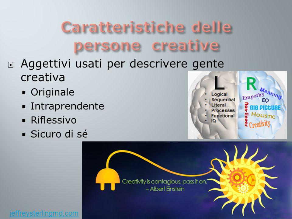  Aggettivi usati per descrivere gente creativa  Originale  Intraprendente  Riflessivo  Sicuro di sé jeffreysterlingmd.com