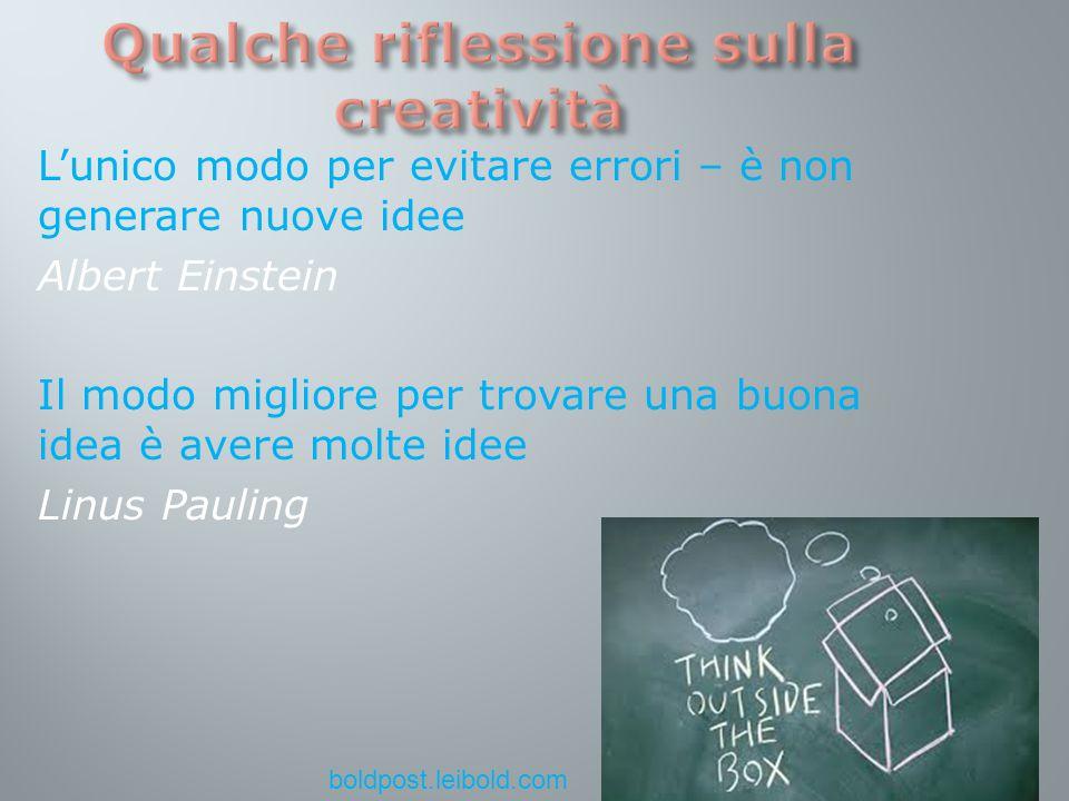 L'unico modo per evitare errori – è non generare nuove idee Albert Einstein Il modo migliore per trovare una buona idea è avere molte idee Linus Pauling boldpost.leibold.com