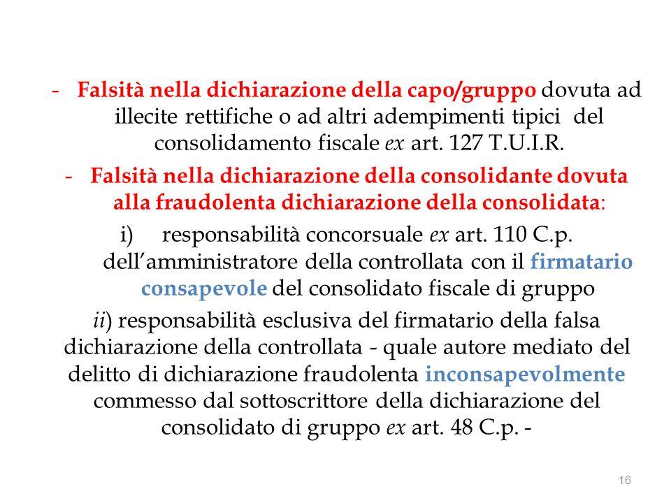 - Falsità nella dichiarazione della capo/gruppo dovuta ad illecite rettifiche o ad altri adempimenti tipici del consolidamento fiscale ex art.