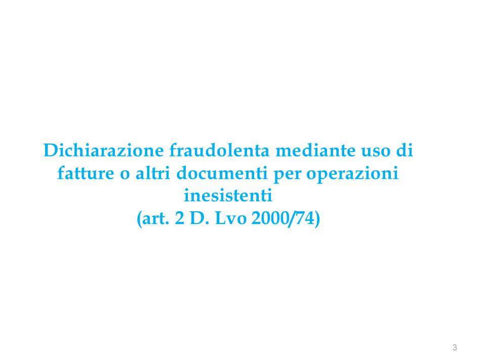 Dichiarazione fraudolenta mediante uso di fatture o altri documenti per operazioni inesistenti (art. 2 D. Lvo 2000/74) 3