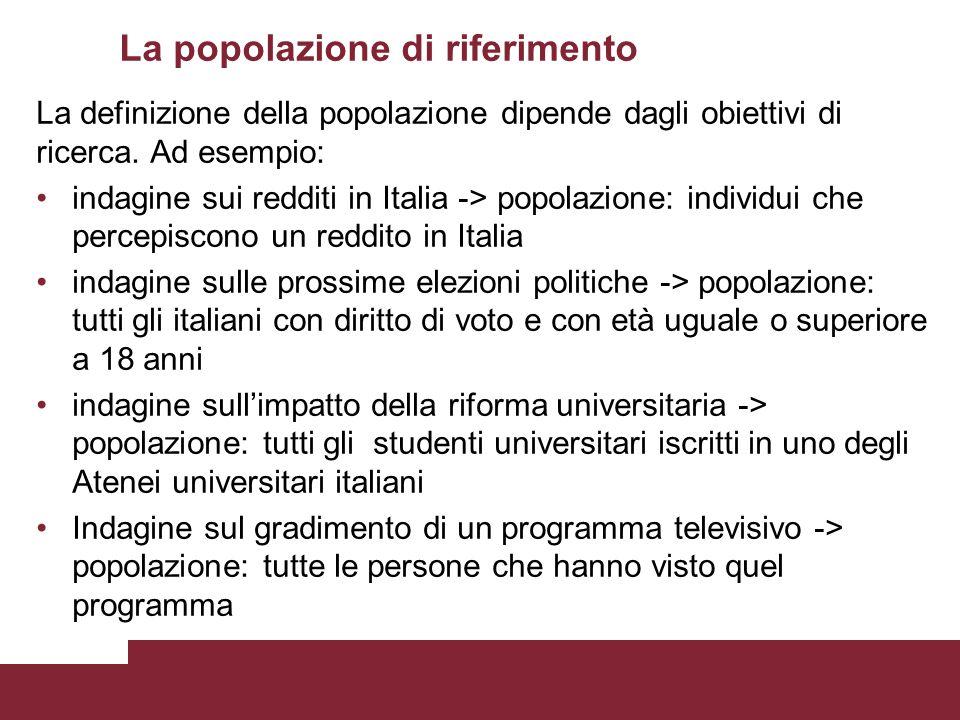 La definizione della popolazione dipende dagli obiettivi di ricerca. Ad esempio: indagine sui redditi in Italia -> popolazione: individui che percepis