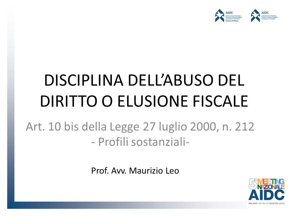 DISCIPLINA DELL'ABUSO DEL DIRITTO O ELUSIONE FISCALE Art. 10 bis della Legge 27 luglio 2000, n. 212 - Profili sostanziali- Prof. Avv. Maurizio Leo