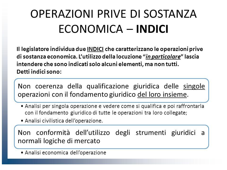 OPERAZIONI PRIVE DI SOSTANZA ECONOMICA – INDICI Non coerenza della qualificazione giuridica delle singole operazioni con il fondamento giuridico del loro insieme.