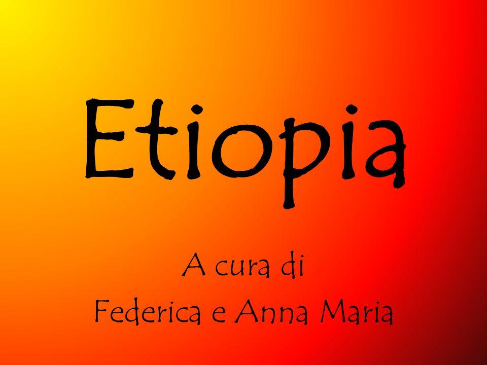 Etiopia A cura di Federica e Anna Maria