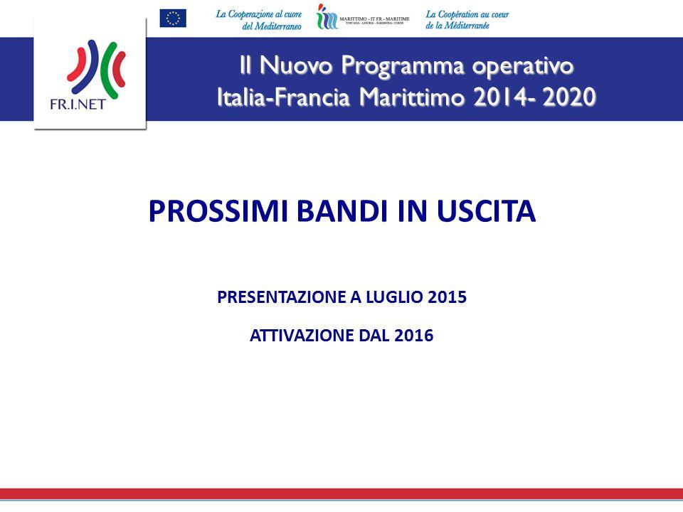 Il Nuovo Programma operativo Italia-Francia Marittimo 2014- 2020 PROSSIMI BANDI IN USCITA PRESENTAZIONE A LUGLIO 2015 ATTIVAZIONE DAL 2016