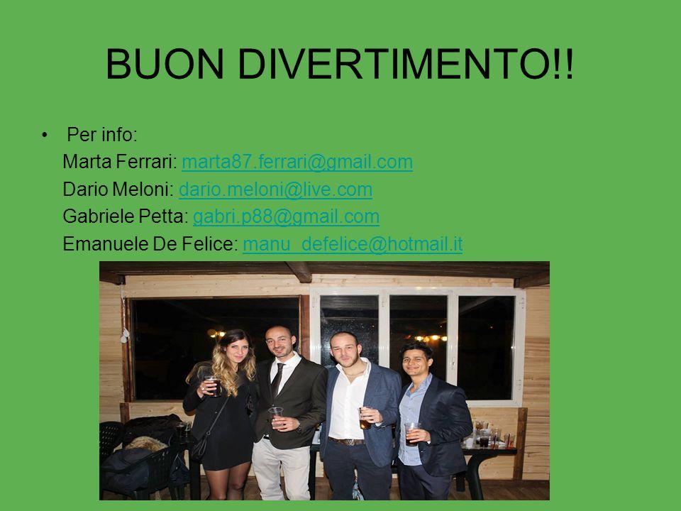 BUON DIVERTIMENTO!! Per info: Marta Ferrari: marta87.ferrari@gmail.commarta87.ferrari@gmail.com Dario Meloni: dario.meloni@live.comdario.meloni@live.c