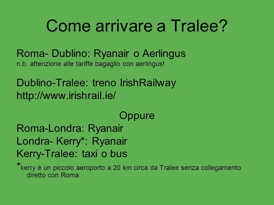 Come arrivare a Tralee? Roma- Dublino: Ryanair o Aerlingus n.b. attenzione alle tariffe bagaglio con aerlingus! Dublino-Tralee: treno IrishRailway htt