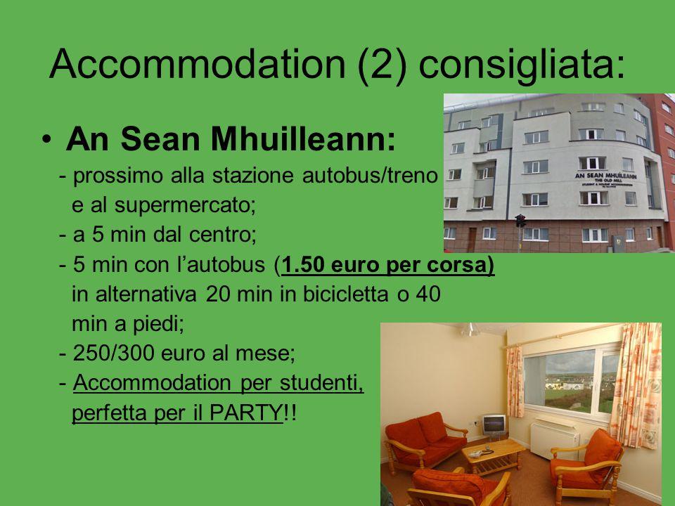 Accommodation (2) consigliata: An Sean Mhuilleann: - prossimo alla stazione autobus/treno e al supermercato; - a 5 min dal centro; - 5 min con l'autob