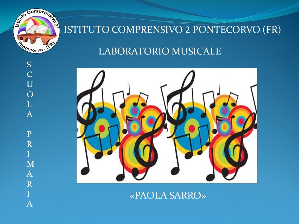 ISTITUTO COMPRENSIVO 2 PONTECORVO (FR) LABORATORIO MUSICALE SCUOLAPRIMARIASCUOLAPRIMARIA «PAOLA SARRO»