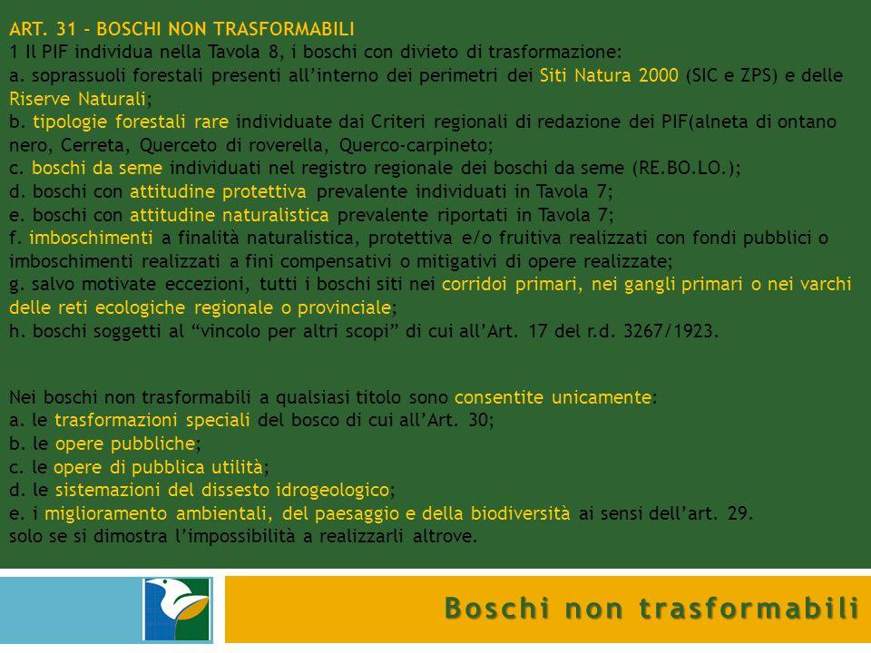Boschi non trasformabili ART. 31 - BOSCHI NON TRASFORMABILI 1 Il PIF individua nella Tavola 8, i boschi con divieto di trasformazione: a. soprassuoli
