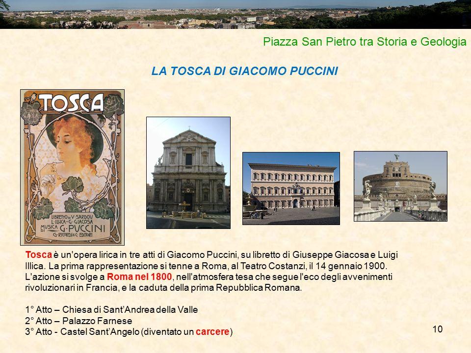 10 Piazza San Pietro tra Storia e Geologia Tosca è un'opera lirica in tre atti di Giacomo Puccini, su libretto di Giuseppe Giacosa e Luigi Illica. La