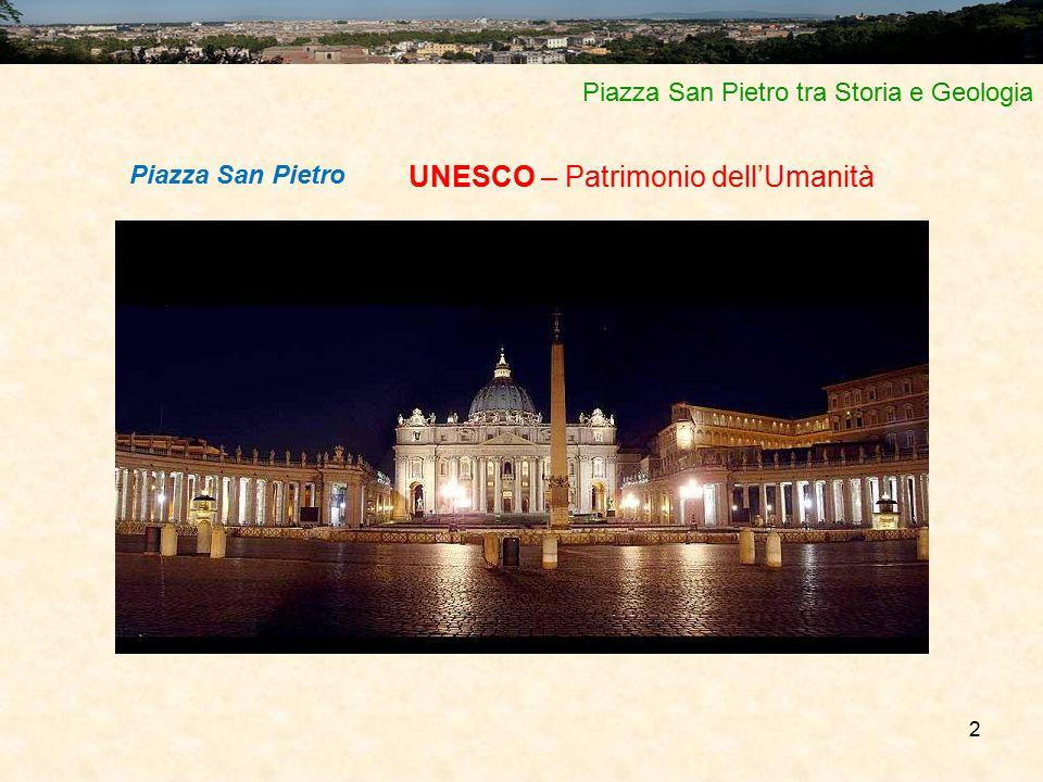 2 Piazza San Pietro tra Storia e Geologia UNESCO – Patrimonio dell'Umanità Piazza San Pietro