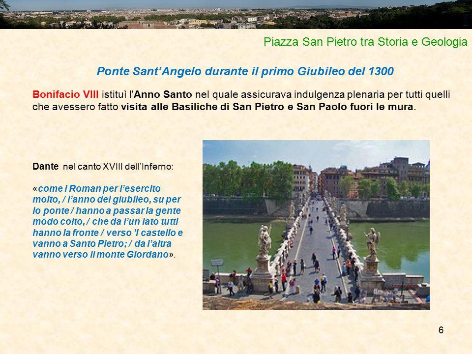 6 Piazza San Pietro tra Storia e Geologia Ponte Sant'Angelo durante il primo Giubileo del 1300 Bonifacio VIII istituì l'Anno Santo nel quale assicurav