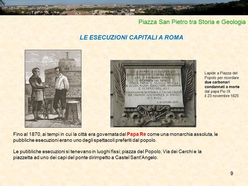 9 Piazza San Pietro tra Storia e Geologia Fino al 1870, ai tempi in cui la città era governata dal Papa Re come una monarchia assoluta, le pubbliche e
