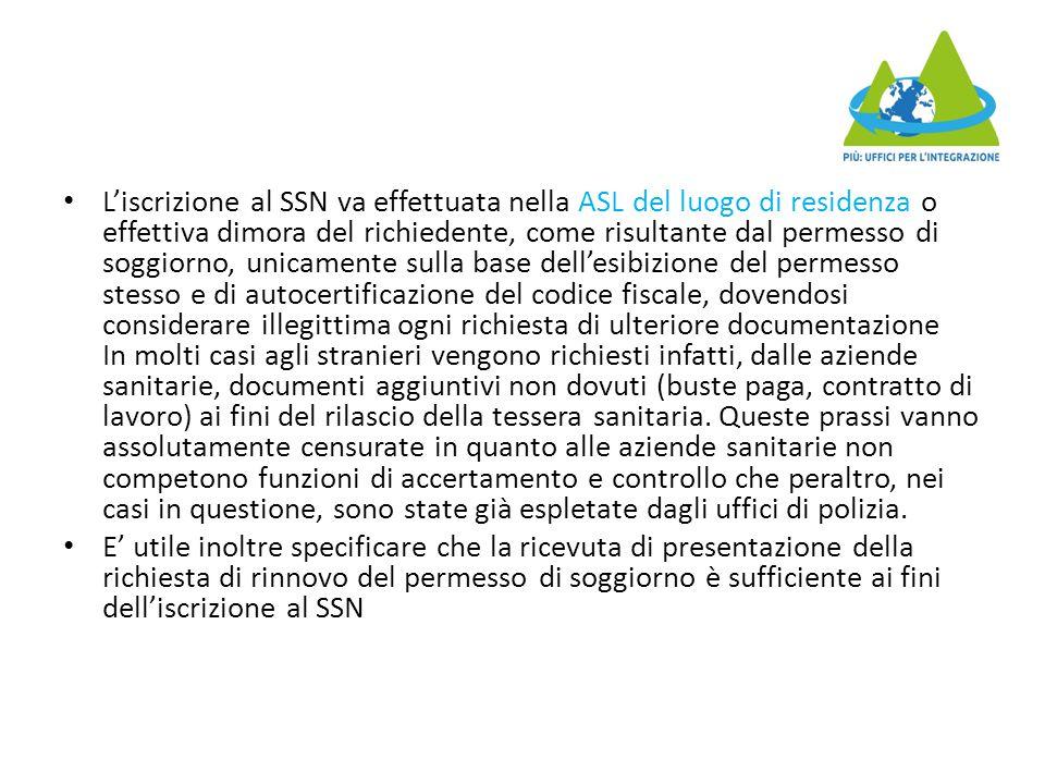 L'iscrizione al SSN va effettuata nella ASL del luogo di residenza o effettiva dimora del richiedente, come risultante dal permesso di soggiorno, unic
