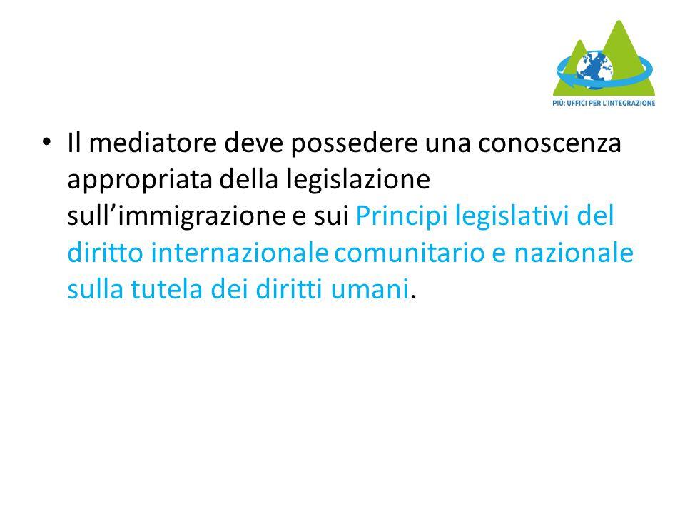 Il mediatore deve possedere una conoscenza appropriata della legislazione sull'immigrazione e sui Principi legislativi del diritto internazionale comu