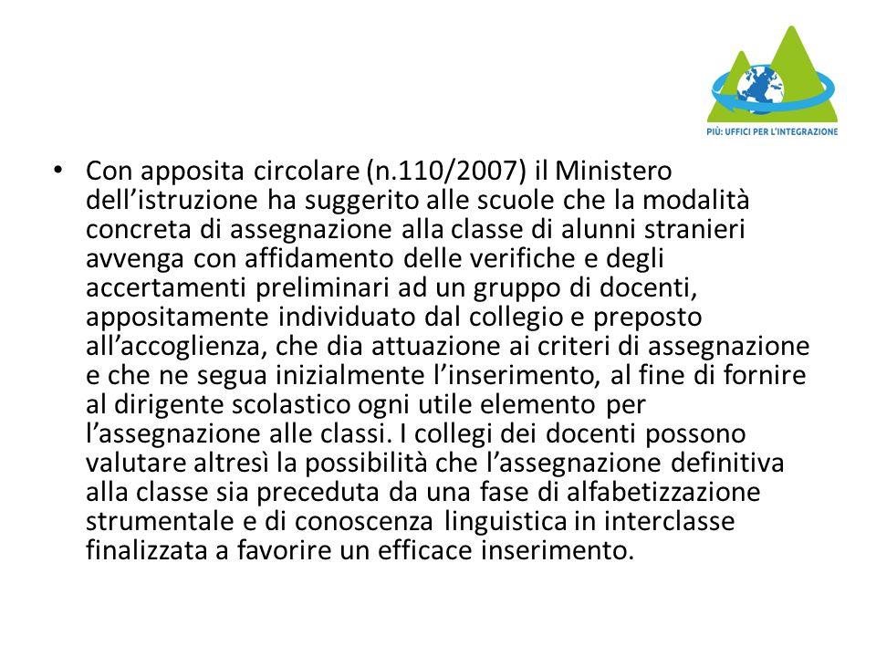 Con apposita circolare (n.110/2007) il Ministero dell'istruzione ha suggerito alle scuole che la modalità concreta di assegnazione alla classe di alun