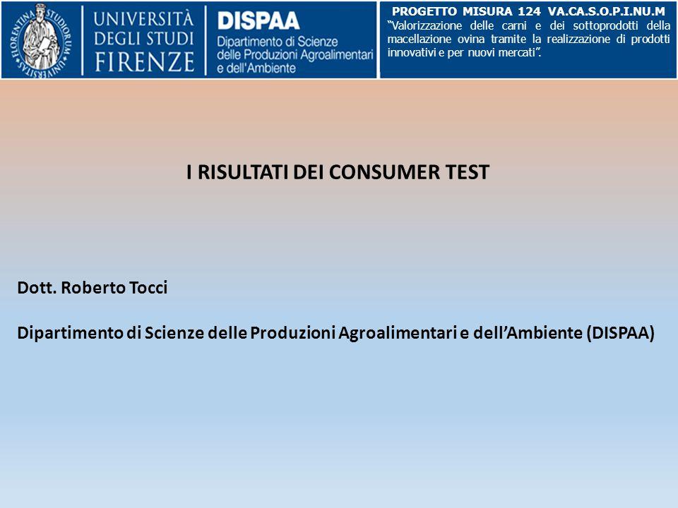 I RISULTATI DEI CONSUMER TEST Dott. Roberto Tocci Dipartimento di Scienze delle Produzioni Agroalimentari e dell'Ambiente (DISPAA) PROGETTO MISURA 124