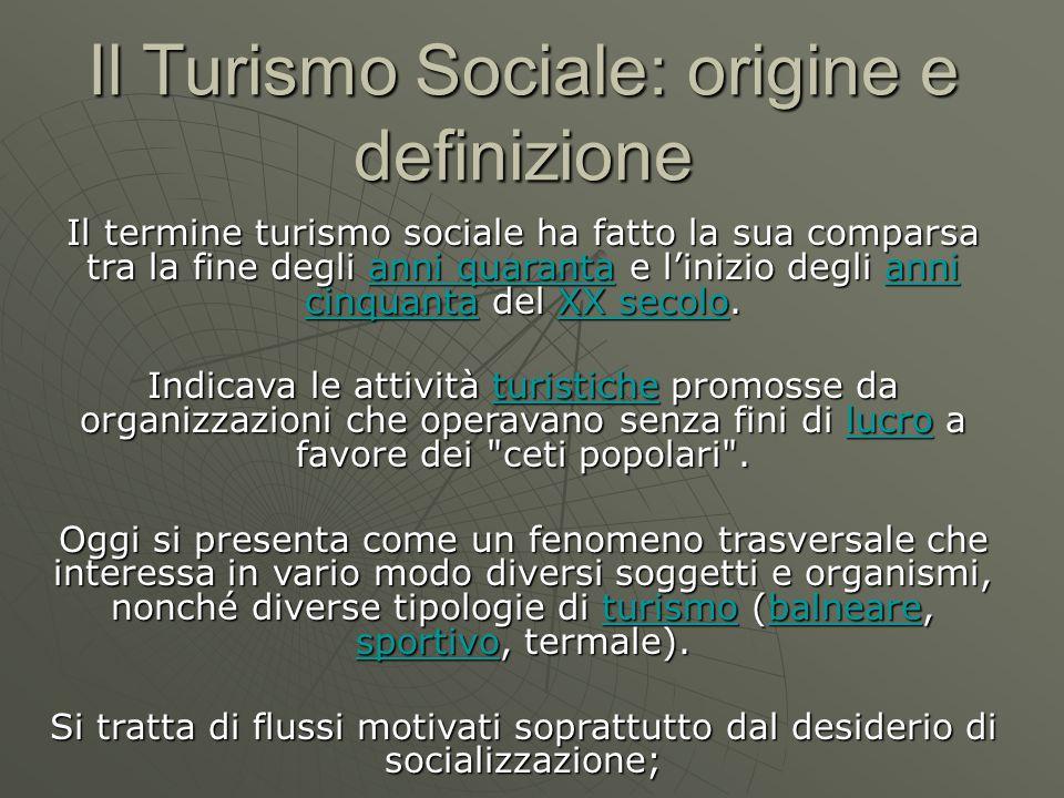 Il Turismo Sociale: origine e definizione Il termine turismo sociale ha fatto la sua comparsa tra la fine degli anni quaranta e l'inizio degli anni cinquanta del XX secolo.