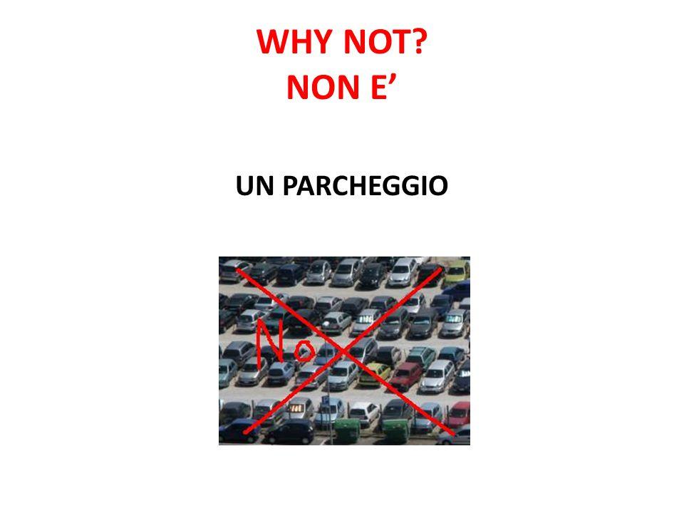 WHY NOT NON E' UN PARCHEGGIO