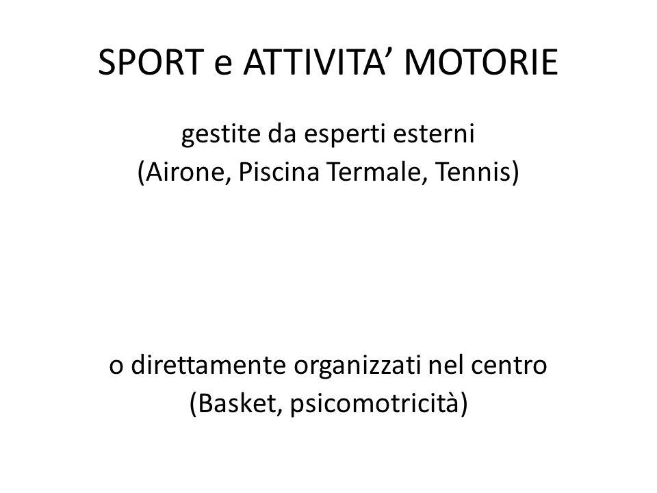 SPORT e ATTIVITA' MOTORIE gestite da esperti esterni (Airone, Piscina Termale, Tennis) o direttamente organizzati nel centro (Basket, psicomotricità)