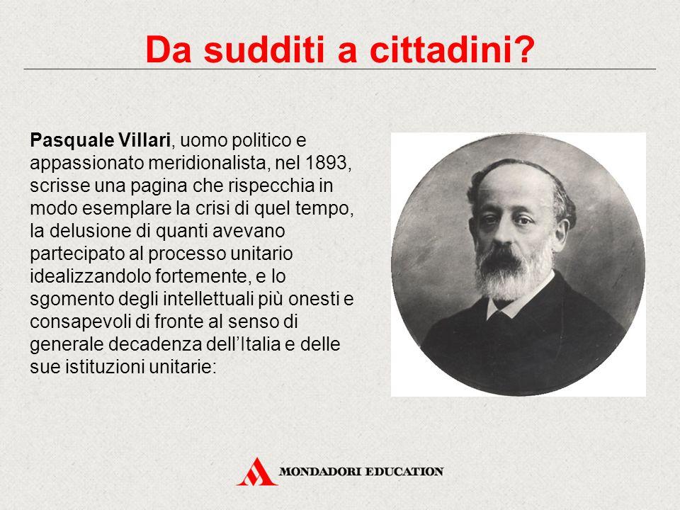 Pasquale Villari, uomo politico e appassionato meridionalista, nel 1893, scrisse una pagina che rispecchia in modo esemplare la crisi di quel tempo, l