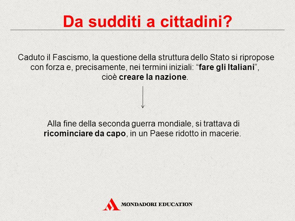 """Caduto il Fascismo, la questione della struttura dello Stato si ripropose con forza e, precisamente, nei termini iniziali: """"fare gli Italiani"""", cioè c"""