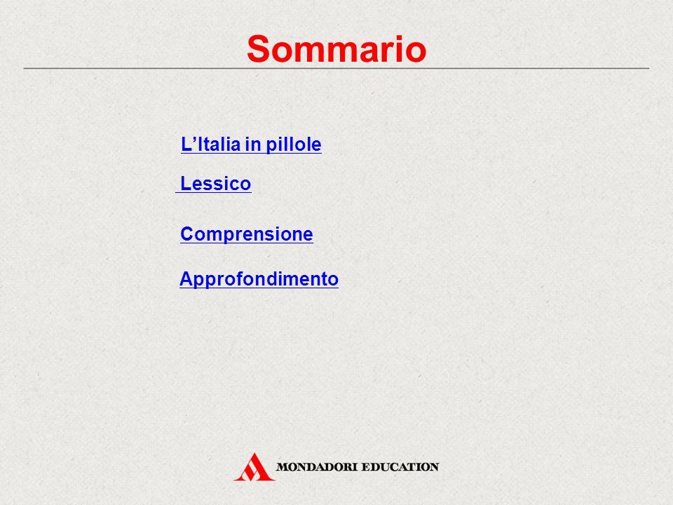 Sommario Lessico Comprensione Approfondimento L'Italia in pillole